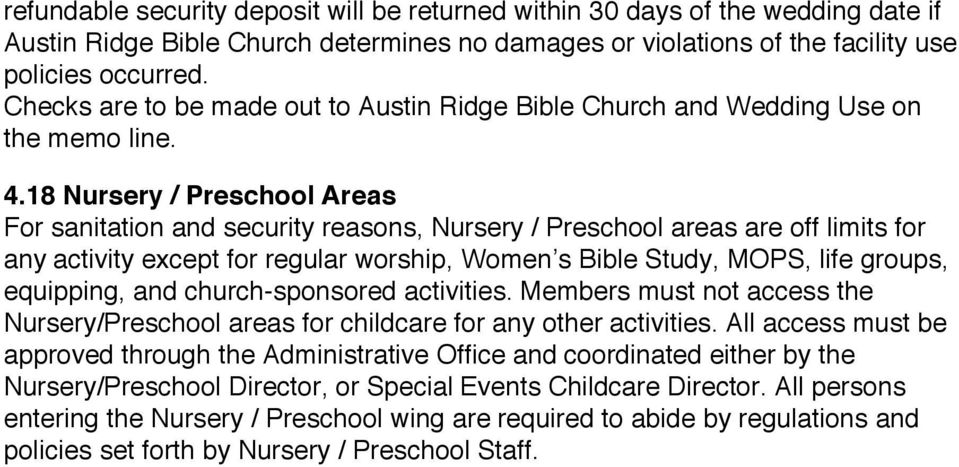 18 Nursery / Preschool Areas For sanitation and security reasons, Nursery / Preschool areas are off limits for any activity except for regular worship, Women s Bible Study, MOPS, life groups,