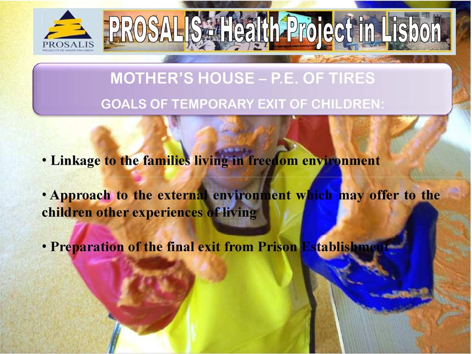 P.E. OF TIRES GOALS OF TEMPORARY EXIT OF CHILDREN: Linkage to the