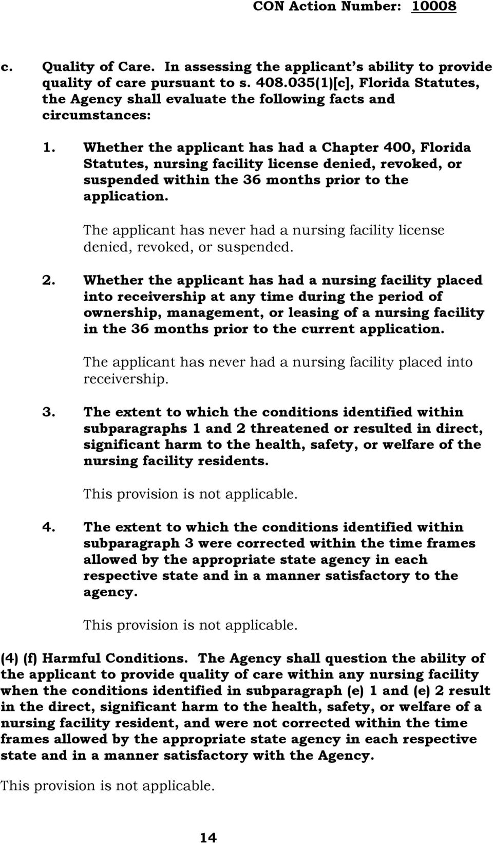 The applicant has never had a nursing facility license denied, revoked, or suspended. 2.