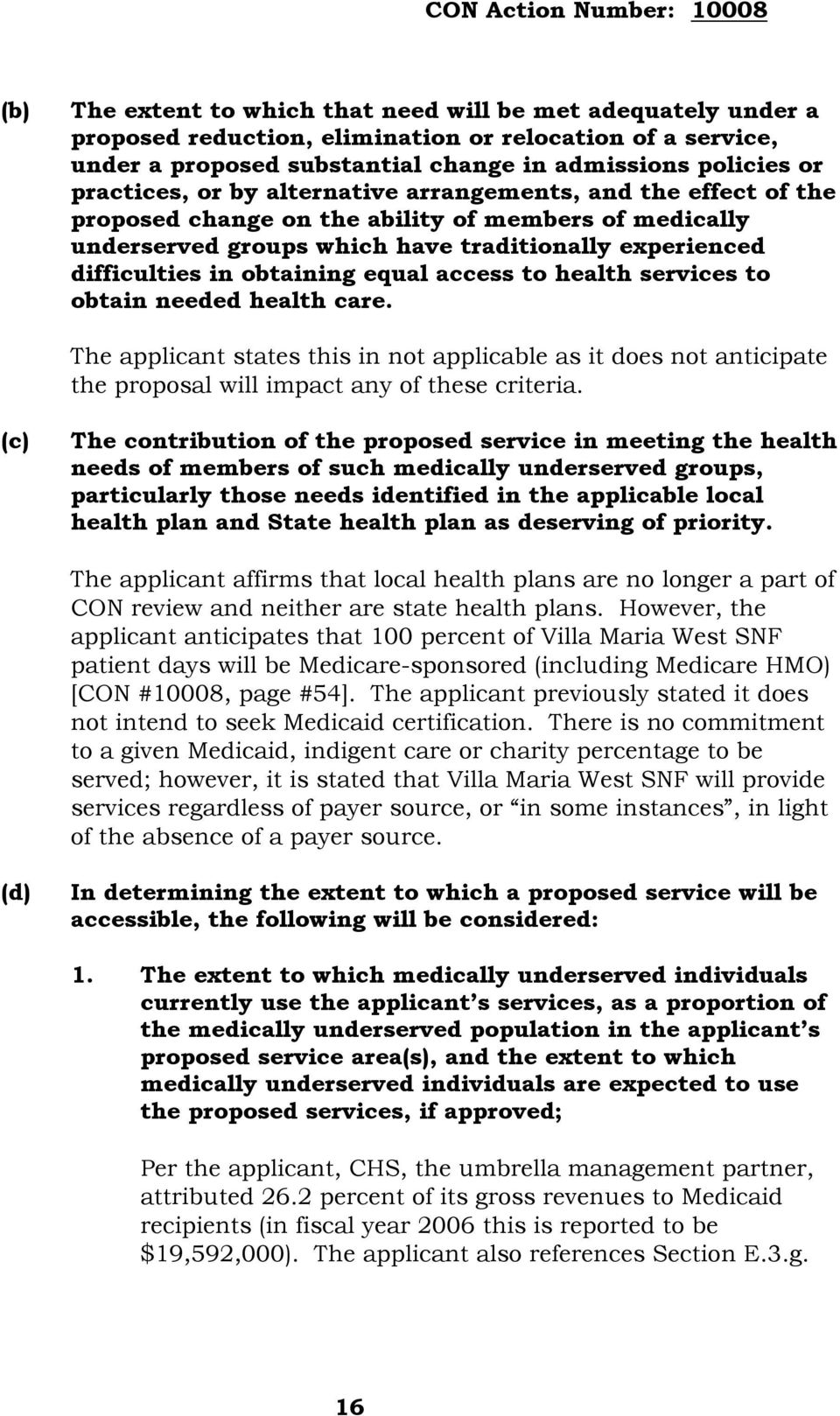 access to health services to obtain needed health care. The applicant states this in not applicable as it does not anticipate the proposal will impact any of these criteria.