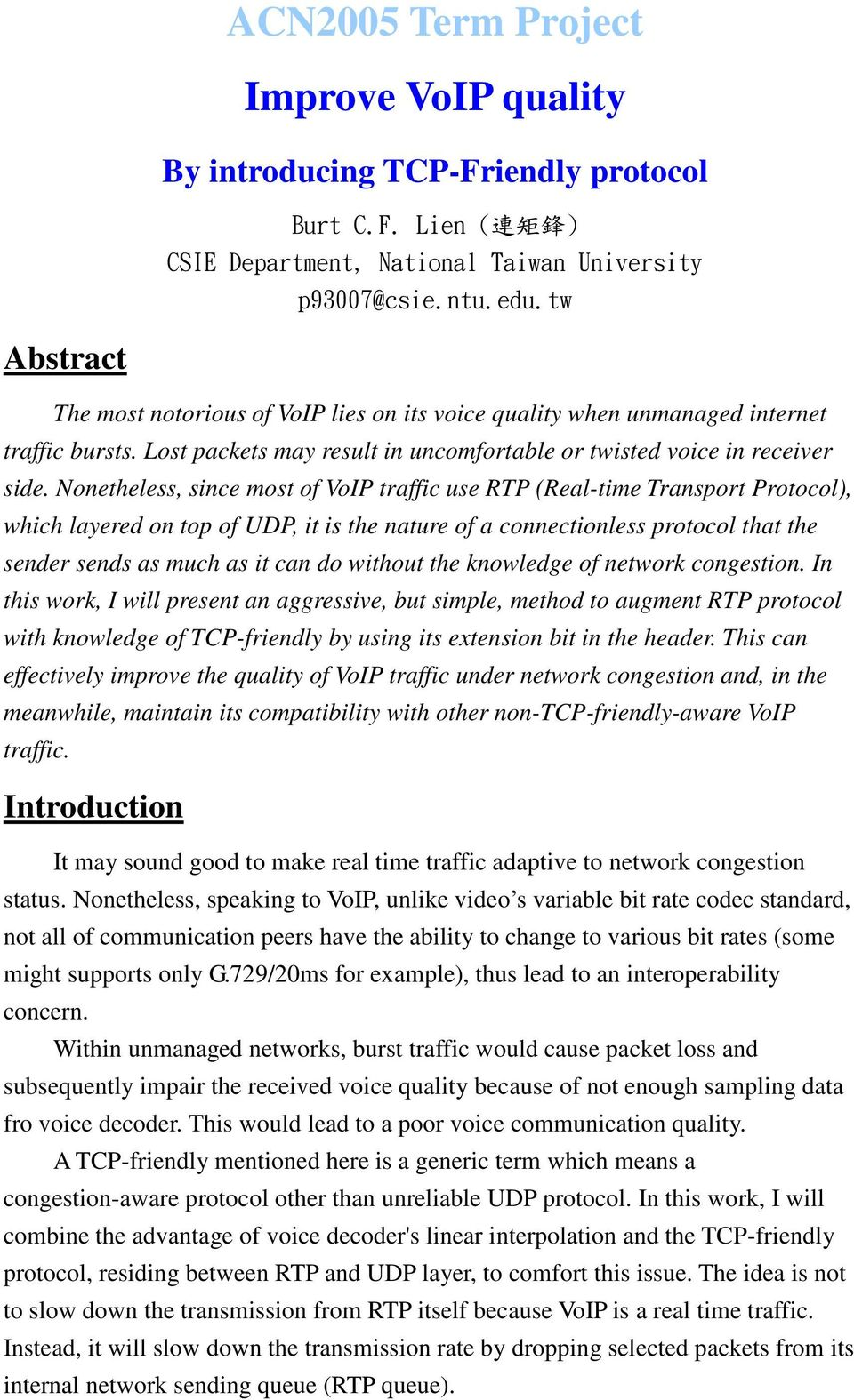 Nonetheless, since most of VoIP traffic use RTP (Real-time Transport Protocol), which layered on top of UDP, it is the nature of a connectionless protocol that the sender sends as much as it can do