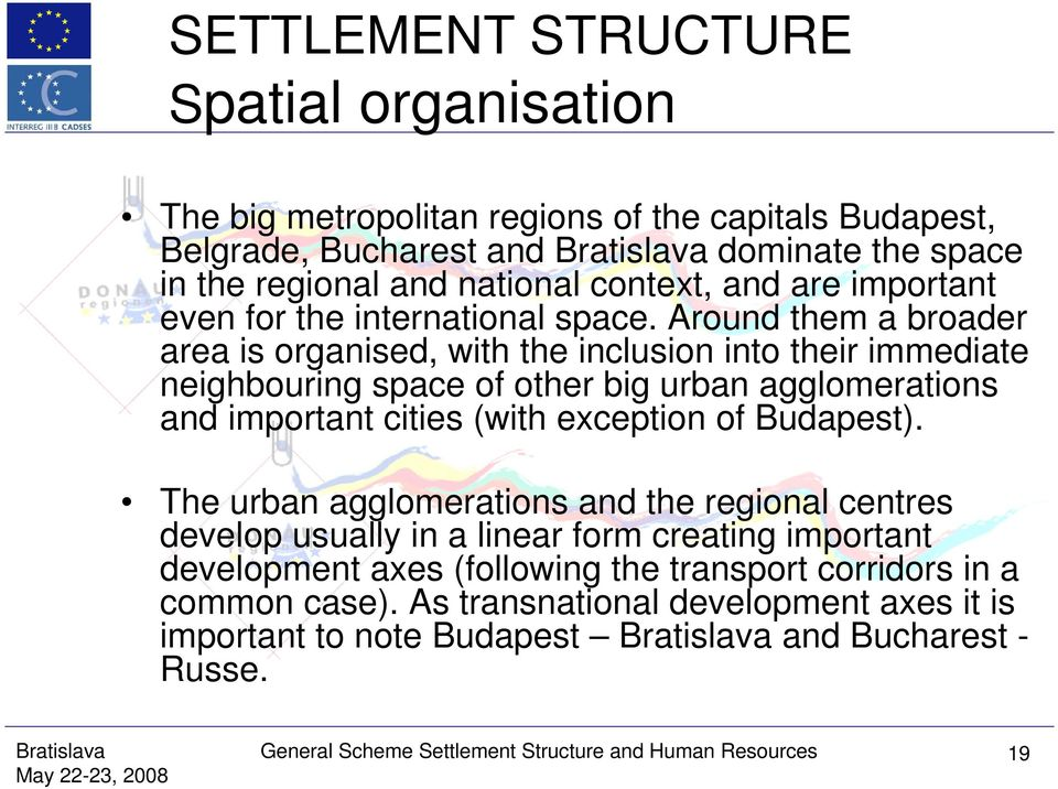 Around them a broader area is organised, with the inclusion into their immediate neighbouring space of other big urban agglomerations and important cities (with exception of Budapest).