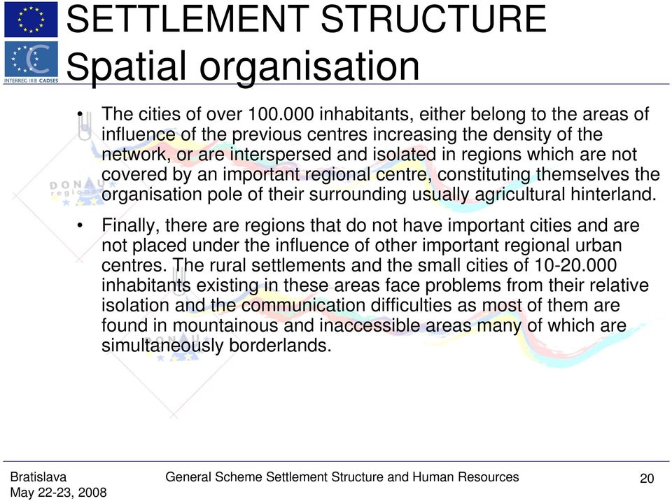 important regional centre, constituting themselves the organisation pole of their surrounding usually agricultural hinterland.