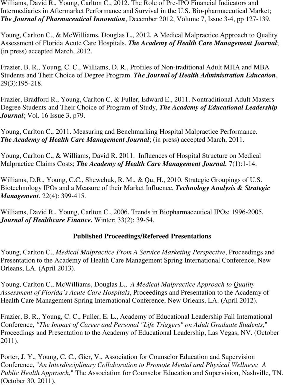 , 2012, A Medical Malpractice Approach to Quality Assessment of Florida Acute Care Hospitals. The Academy of Health Care Management Journal; (in press) accepted March, 2012. Frazier, B. R., Young, C.