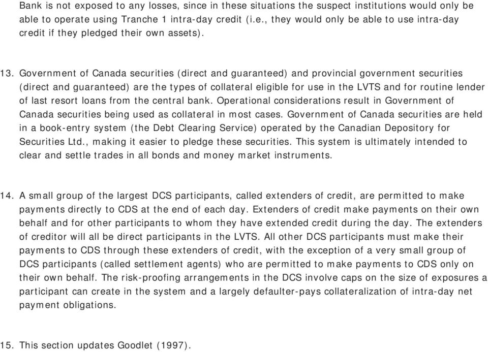 lender of last resort loans from the central bank. Operational considerations result in Government of Canada securities being used as collateral in most cases.
