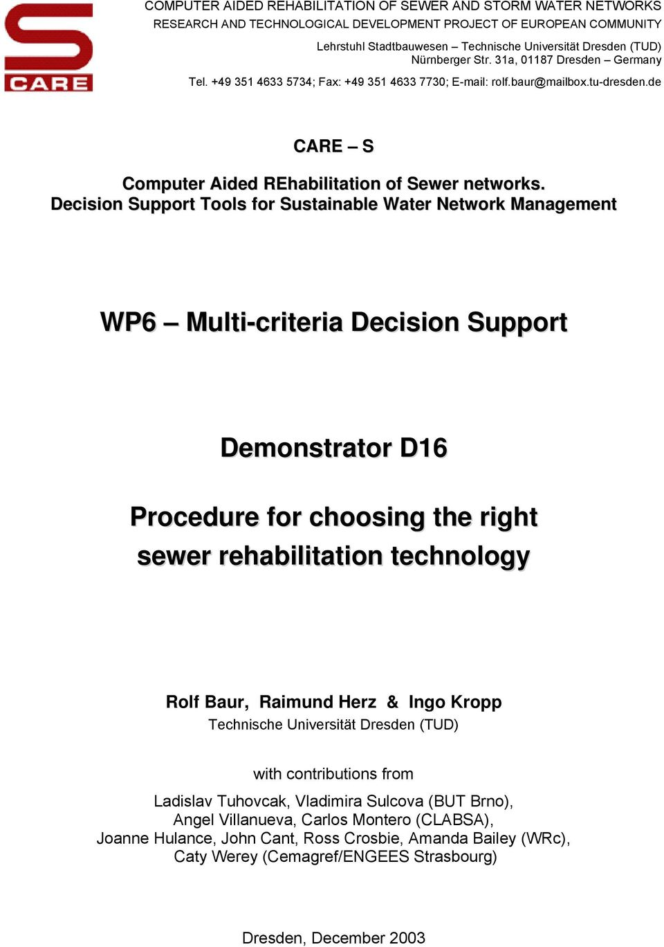 Decson Support Tools for Sustnble Wter Networ Mngement WP6 Mult-crter Decson Support Demonstrtor D16 Procedure for choosng the rght sewer rehbltton technology Rolf Bur, Rmund Herz & Ingo Kropp
