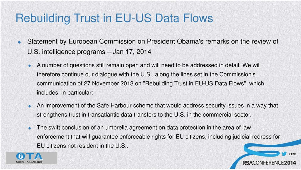 ", along the lines set in the Commission's communication of 27 November 2013 on ""Rebuilding Trust in EU-US Data Flows"", which includes, in particular: An improvement of the Safe Harbour scheme that"