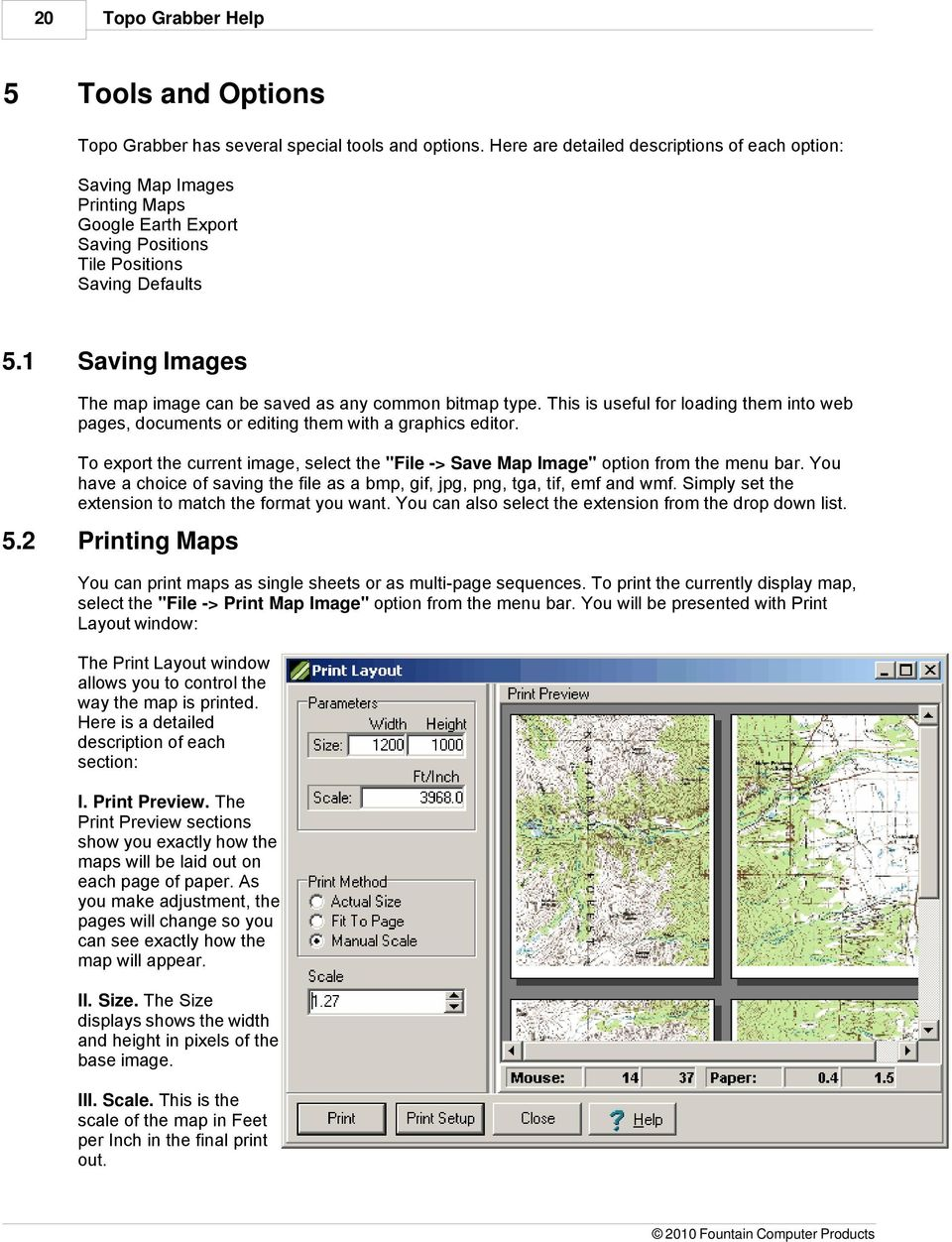 1 Saving Images The map image can be saved as any common bitmap type. This is useful for loading them into web pages, documents or editing them with a graphics editor.