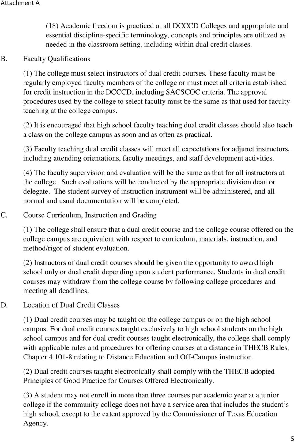 These faculty must be regularly employed faculty members of the college or must meet all criteria established for credit instruction in the DCCCD, including SACSCOC criteria.