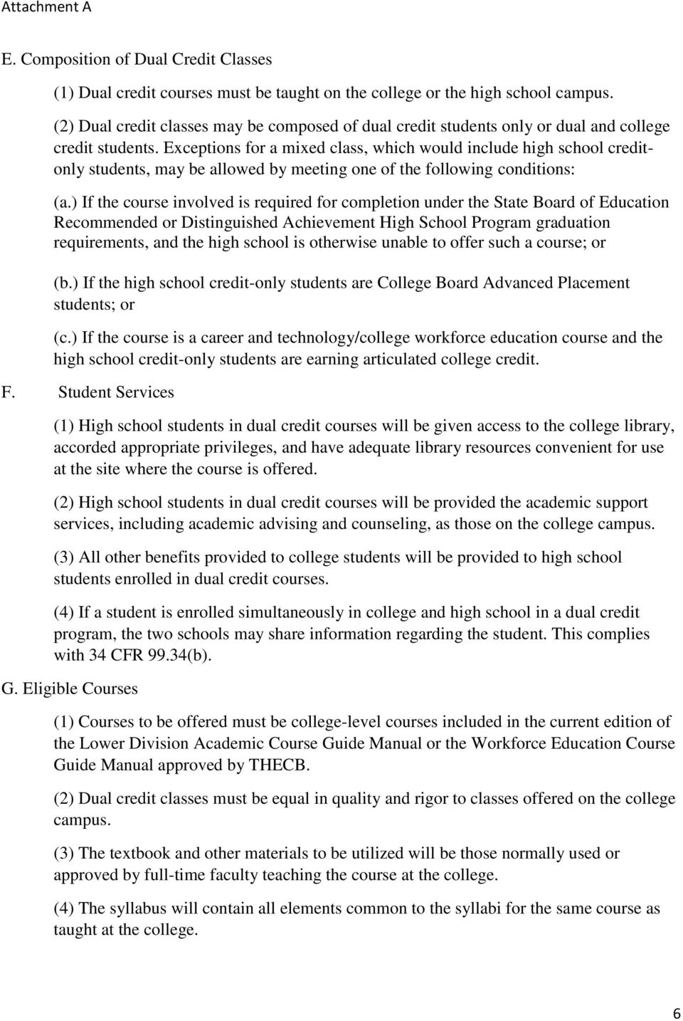 Exceptions for a mixed class, which would include high school creditonly students, may be allowed by meeting one of the following conditions: (a.