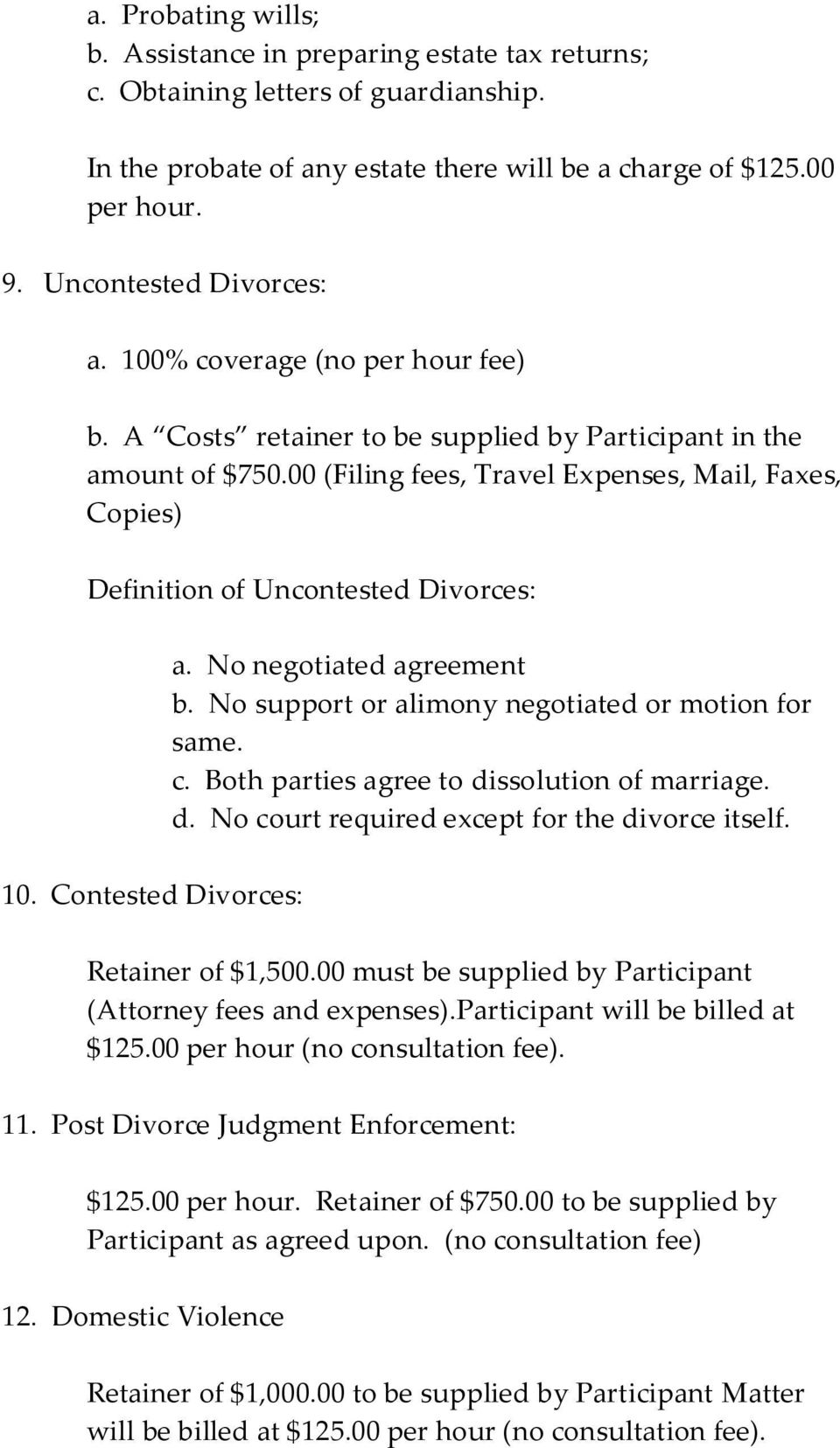 00 (Filing fees, Travel Expenses, Mail, Faxes, Copies) Definition of Uncontested Divorces: 10. Contested Divorces: a. No negotiated agreement b. No support or alimony negotiated or motion for same. c.