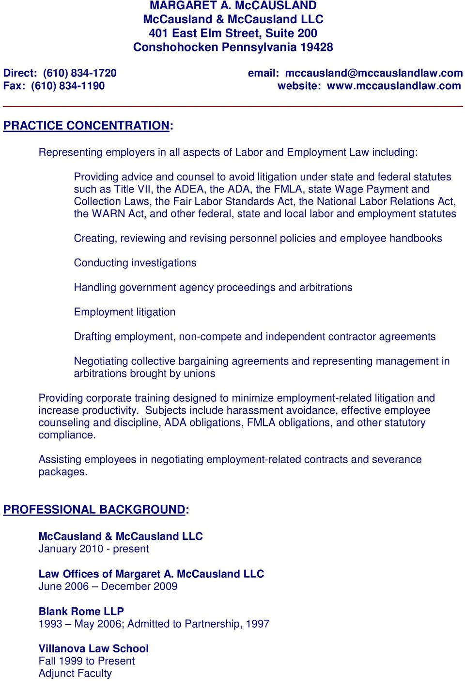 com PRACTICE CONCENTRATION: Representing employers in all aspects of Labor and Employment Law including: Providing advice and counsel to avoid litigation under state and federal statutes such as