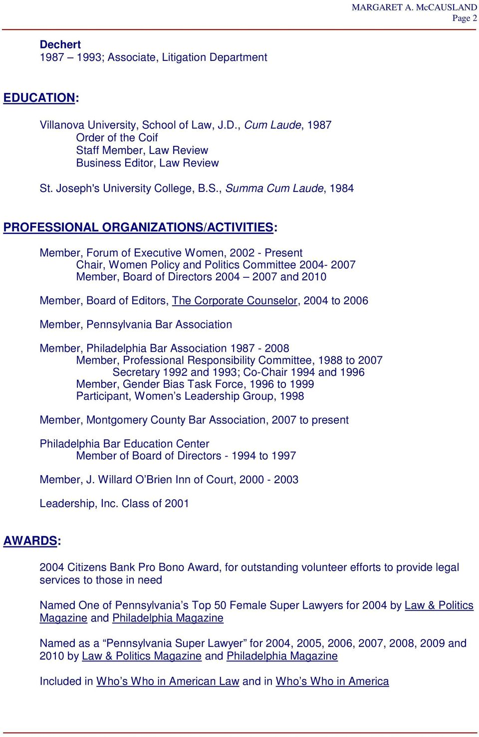 , Summa Cum Laude, 1984 PROFESSIONAL ORGANIZATIONS/ACTIVITIES: Member, Forum of Executive Women, 2002 - Present Chair, Women Policy and Politics Committee 2004-2007 Member, Board of Directors 2004