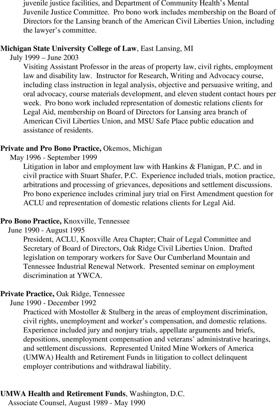 Michigan State University College of Law, East Lansing, MI July 1999 June 2003 Visiting Assistant Professor in the areas of property law, civil rights, employment law and disability law.