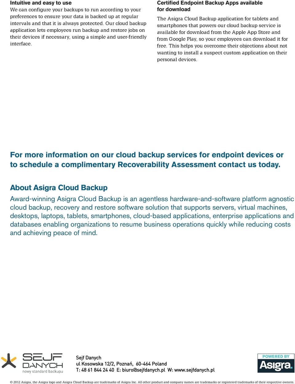 Certified Endpoint Backup Apps available for download The Asigra Cloud Backup application for tablets and smartphones that powers our cloud backup service is available for download from the Apple App