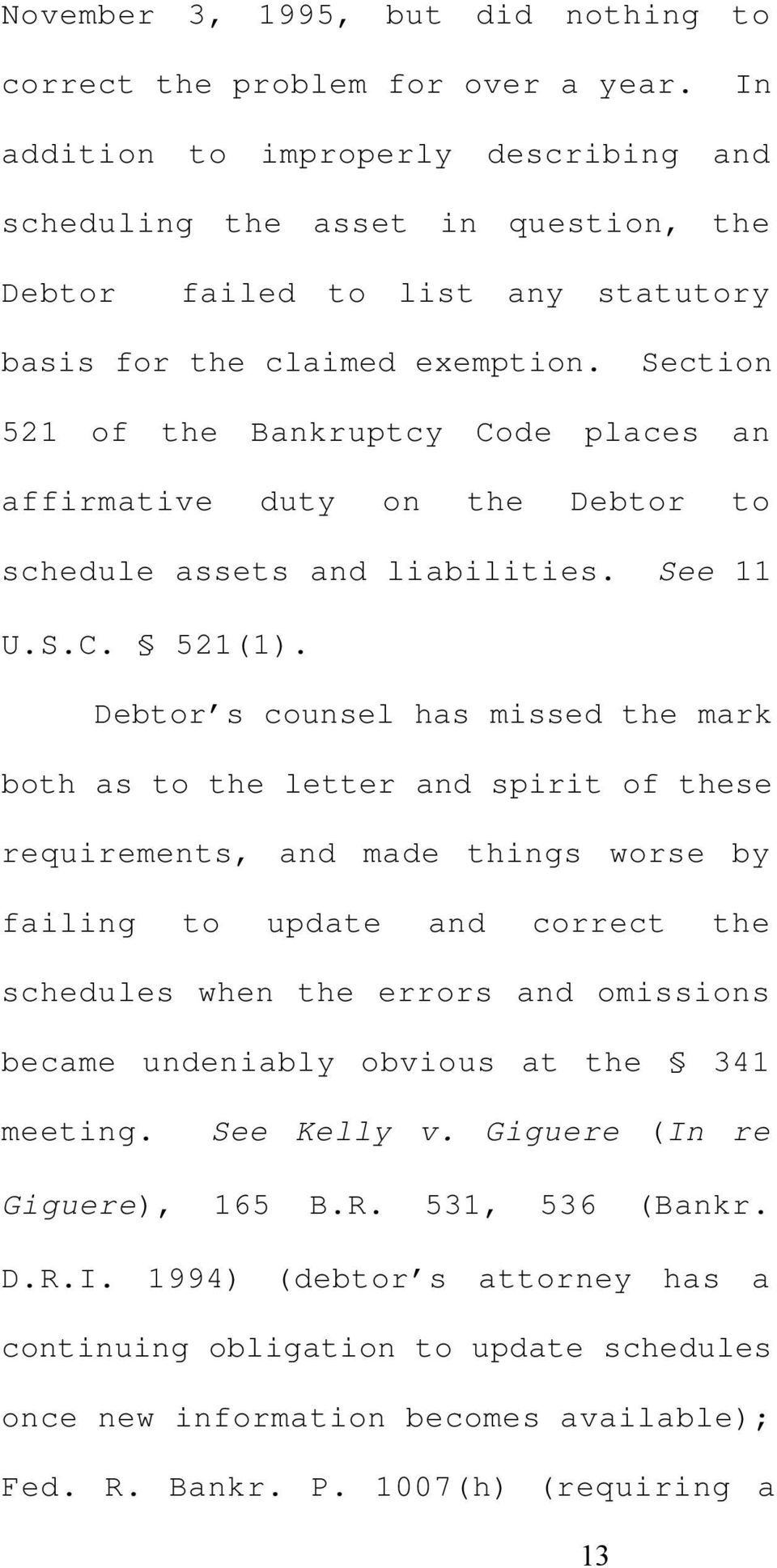 Section 521 of the Bankruptcy Code places an affirmative duty on the Debtor to schedule assets and liabilities. See 11 U.S.C. 521(1).