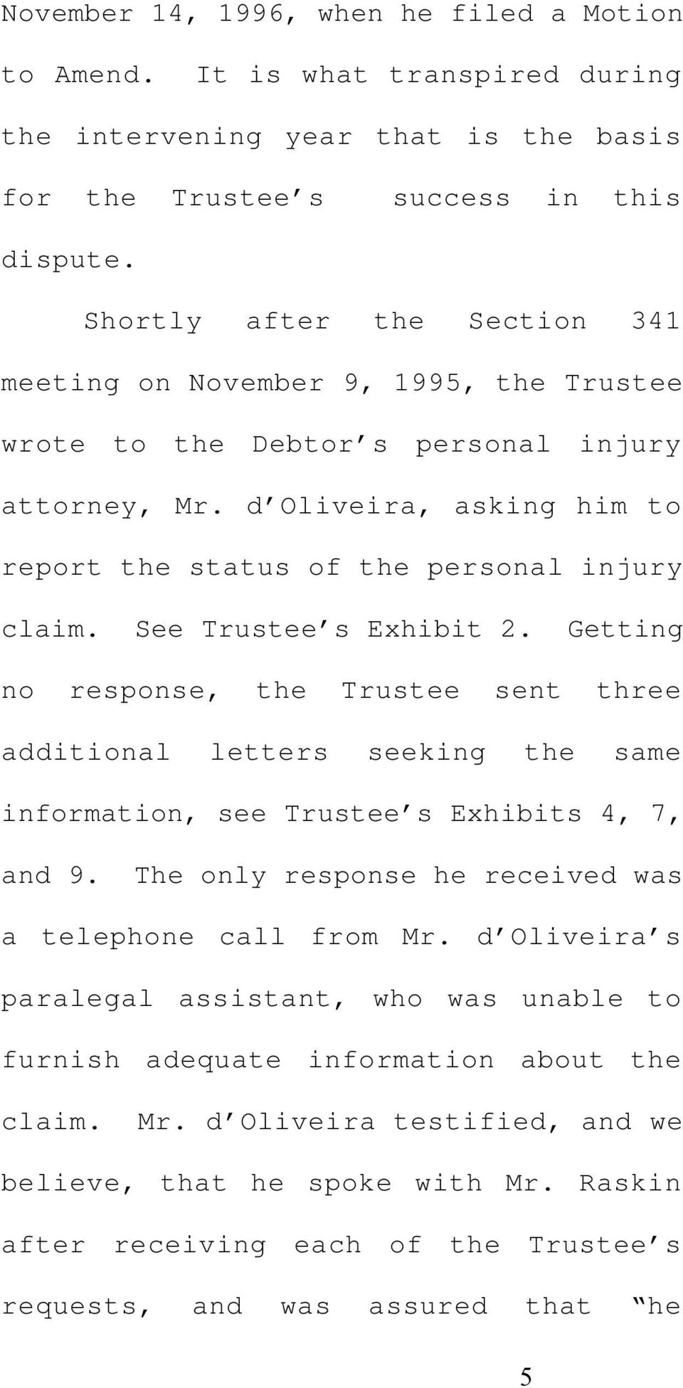 See Trustee s Exhibit 2. Getting no response, the Trustee sent three additional letters seeking the same information, see Trustee s Exhibits 4, 7, and 9.