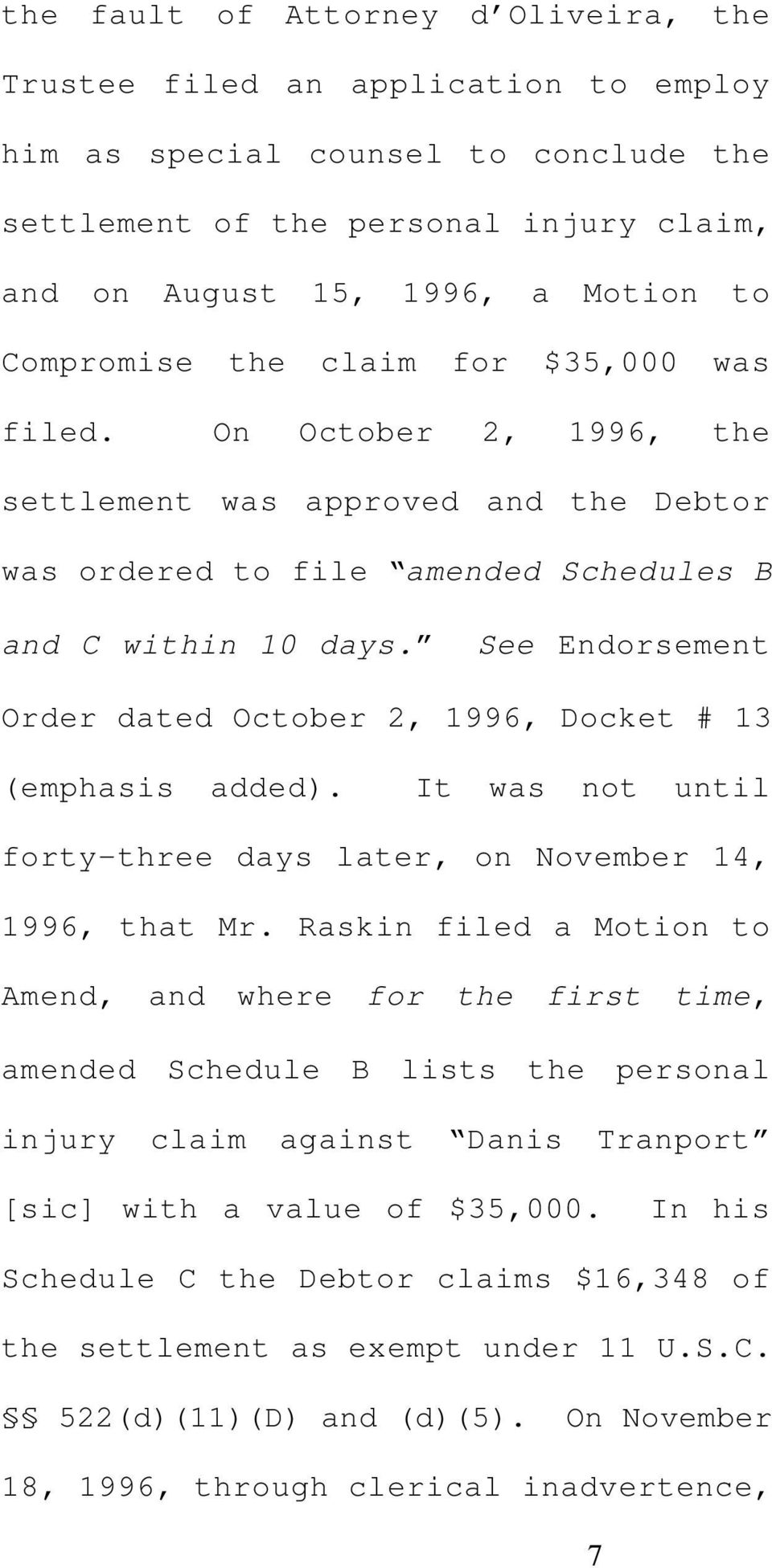 See Endorsement Order dated October 2, 1996, Docket # 13 (emphasis added). It was not until forty-three days later, on November 14, 1996, that Mr.