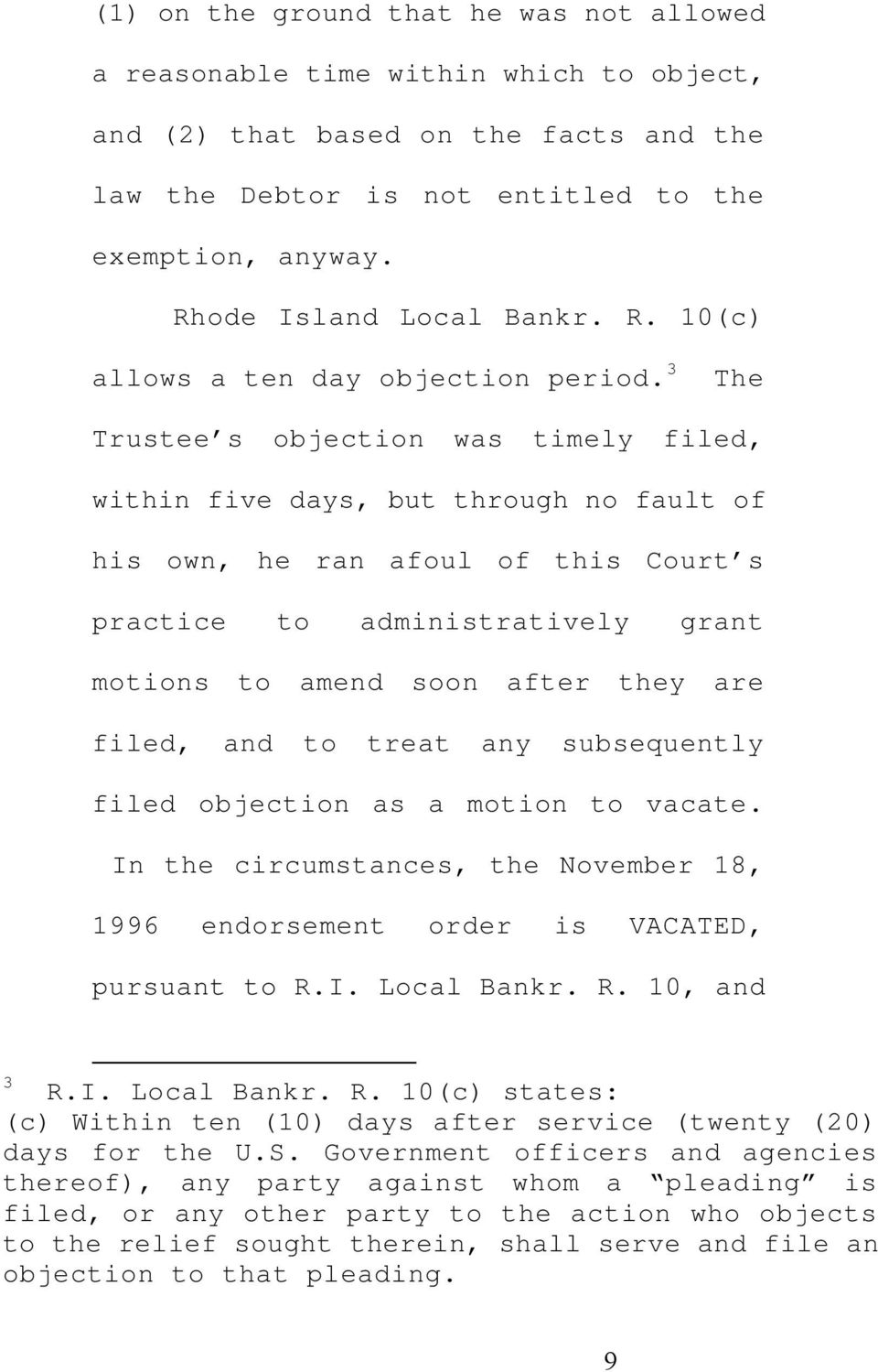 3 The Trustee s objection was timely filed, within five days, but through no fault of his own, he ran afoul of this Court s practice to administratively grant motions to amend soon after they are