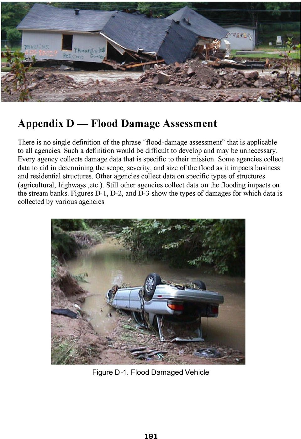 Some agencies collect data to aid in determining the scope, severity, and size of the flood as it impacts business and residential structures.