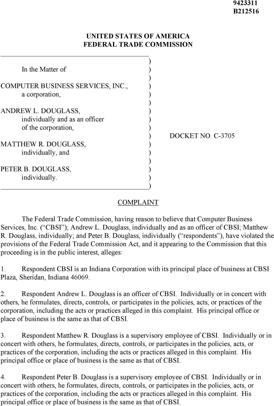 and PETER B. DOUGLASS, individually. COMPLAINT The Federal Trade Commission, having reason to believe that Computer Business Services, Inc. ( CBSI ; Andrew L.