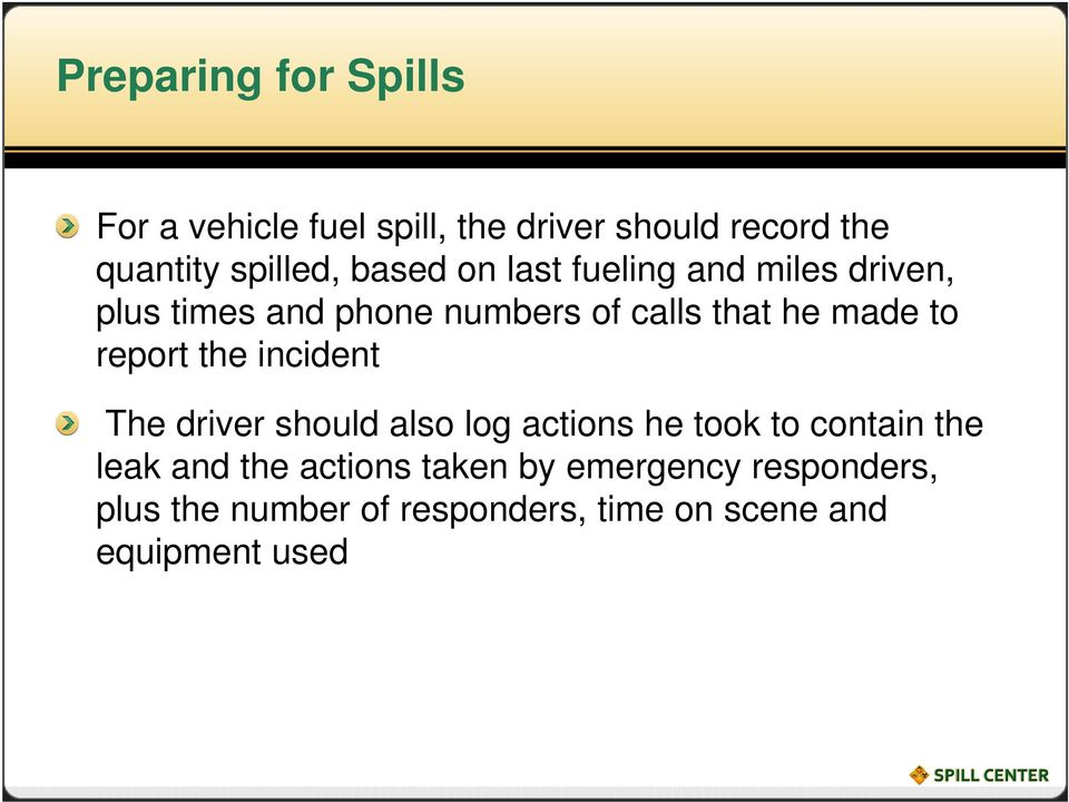 report the incident The driver should also log actions he took to contain the leak and the