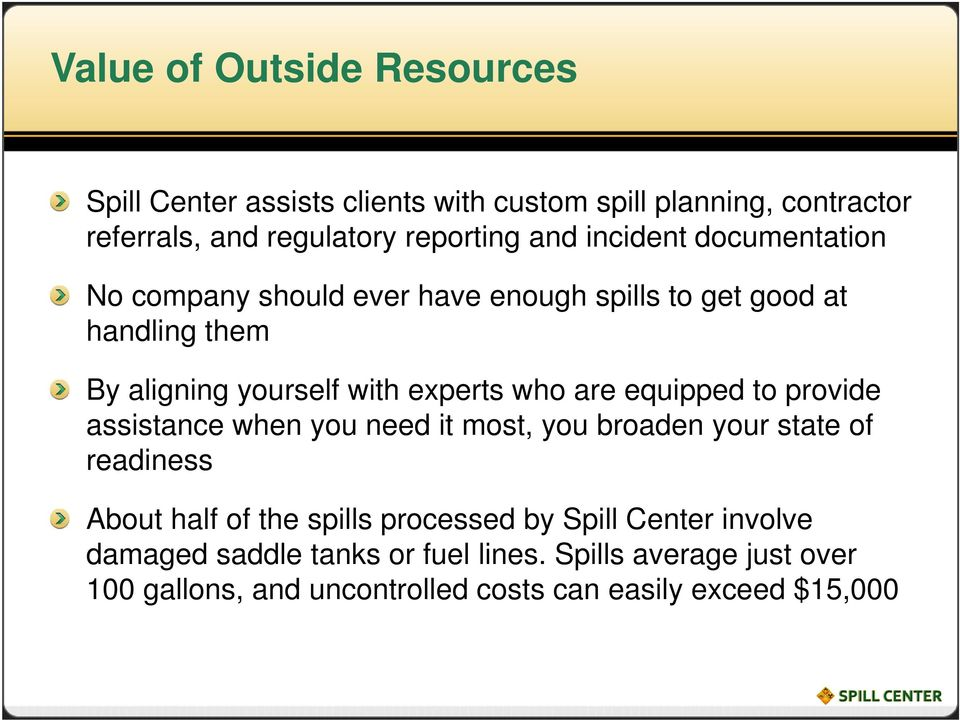 equipped to provide assistance when you need it most, you broaden your state of readiness About half of the spills processed by Spill