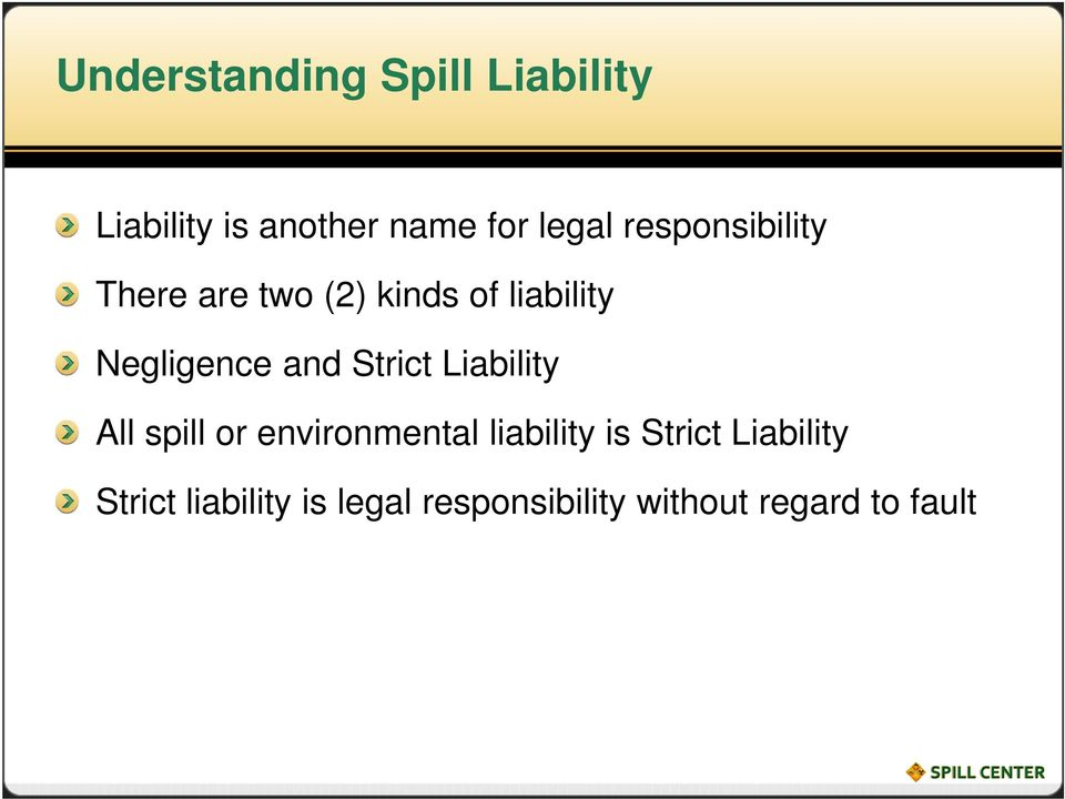 Strict Liability All spill or environmental liability is Strict