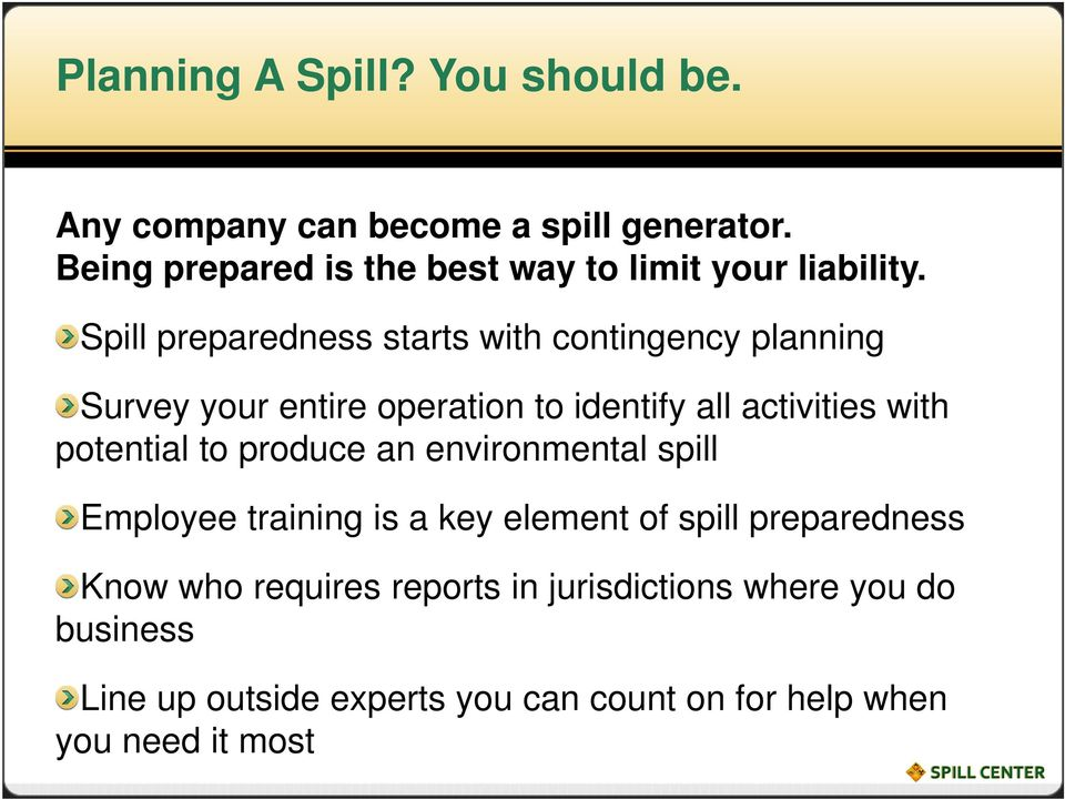 Spill preparedness starts with contingency planning Survey your entire operation to identify all activities with