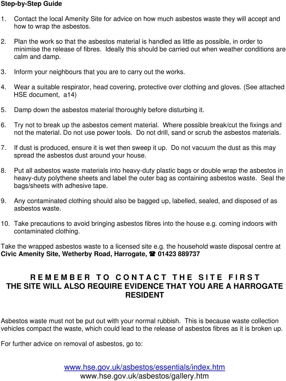 3. Inform your neighbours that you are to carry out the works. 4. Wear a suitable respirator, head covering, protective over clothing and gloves. (See attached HSE document, ) 5.