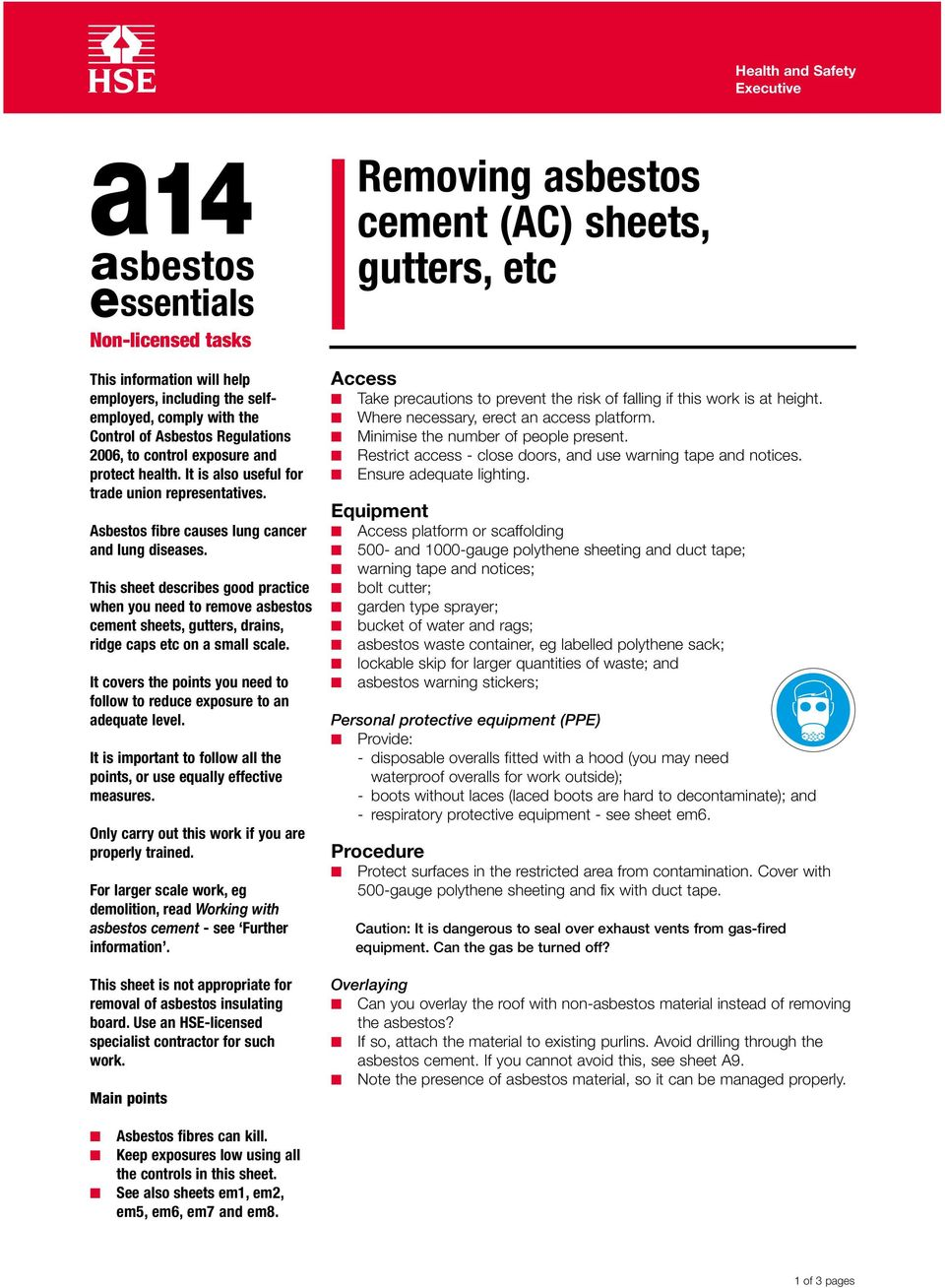 This sheet describes good practice when you need to remove asbestos cement sheets, gutters, drains, ridge caps etc on a small scale.