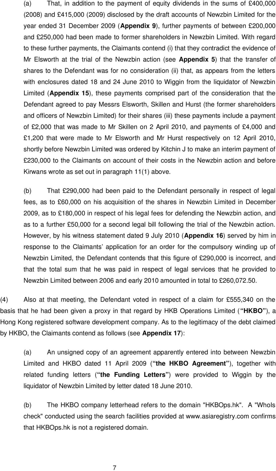 With regard to these further payments, the Claimants contend (i) that they contradict the evidence of Mr Elsworth at the trial of the Newzbin action (see Appendix 5) that the transfer of shares to