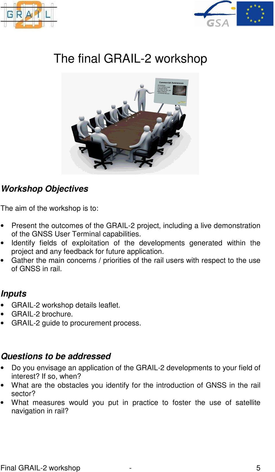 Gather the main concerns / priorities of the rail users with respect to the use of GNSS in rail. Inputs GRAIL-2 workshop details leaflet. GRAIL-2 brochure. GRAIL-2 guide to procurement process.