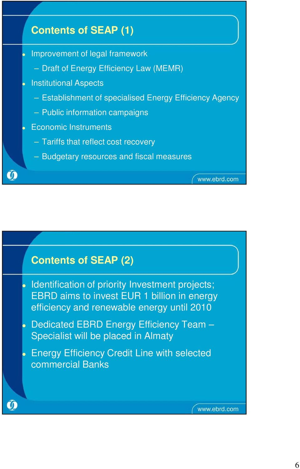measures Contents of SEAP (2) Identification of priority Investment projects; EBRD aims to invest EUR 1 billion in energy efficiency and