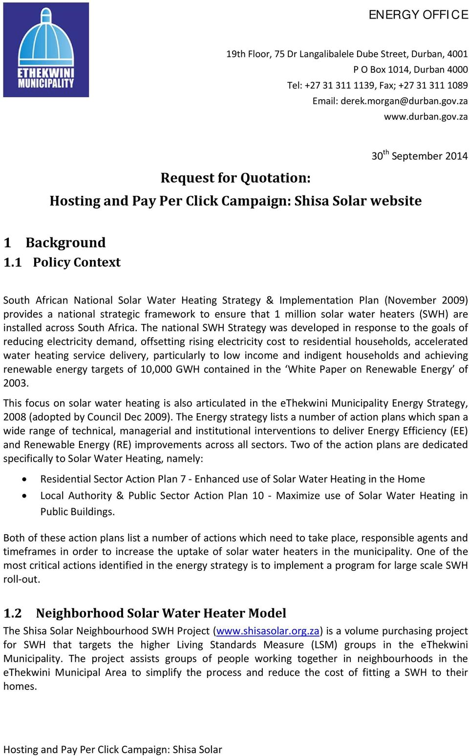 1 Policy Context South African National Solar Water Heating Strategy & Implementation Plan (November 2009) provides a national strategic framework to ensure that 1 million solar water heaters (SWH)