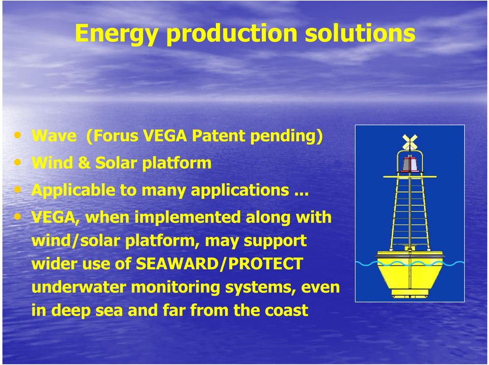 .. VEGA, when implemented along with wind/solar platform, may support