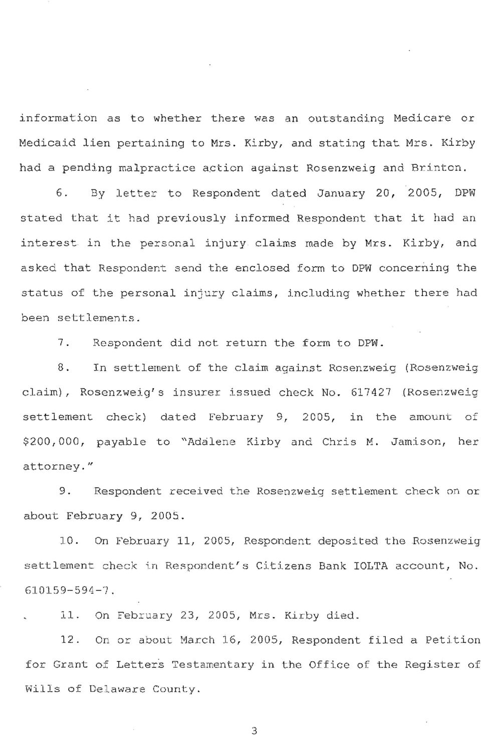 Kirby, and asked that Respondent send the enclosed form to DPW concerning the status of the personal injury claims, including whether there had been settlements. 7.