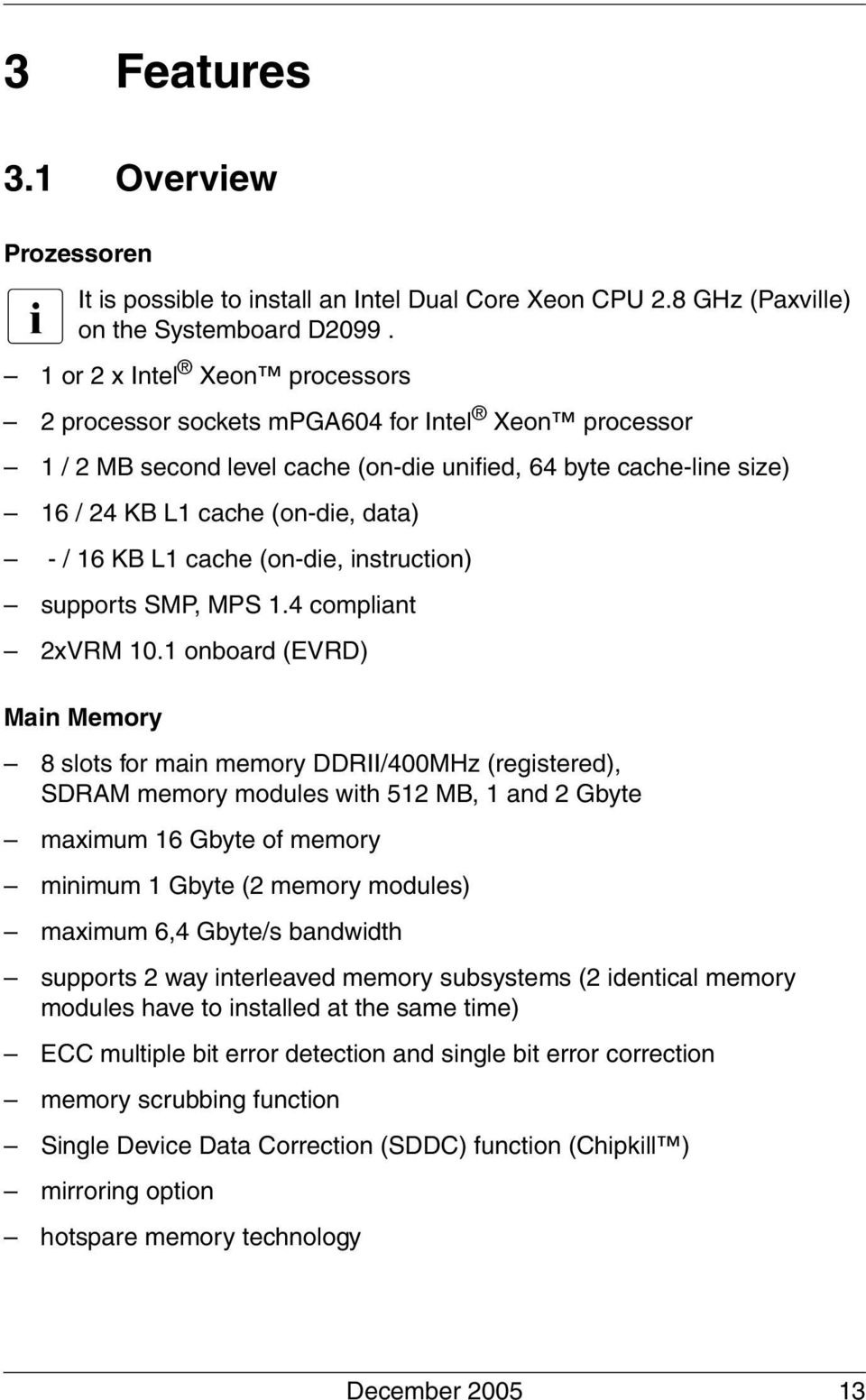L1 cache (on-die, instruction) supports SMP, MPS 1.4 compliant 2xVRM 10.