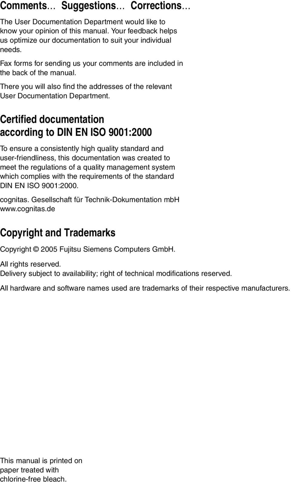 Certified documentation according to DIN EN ISO 9001:2000 To ensure a consistently high quality standard and user-friendliness, this documentation was created to meet the regulations of a quality