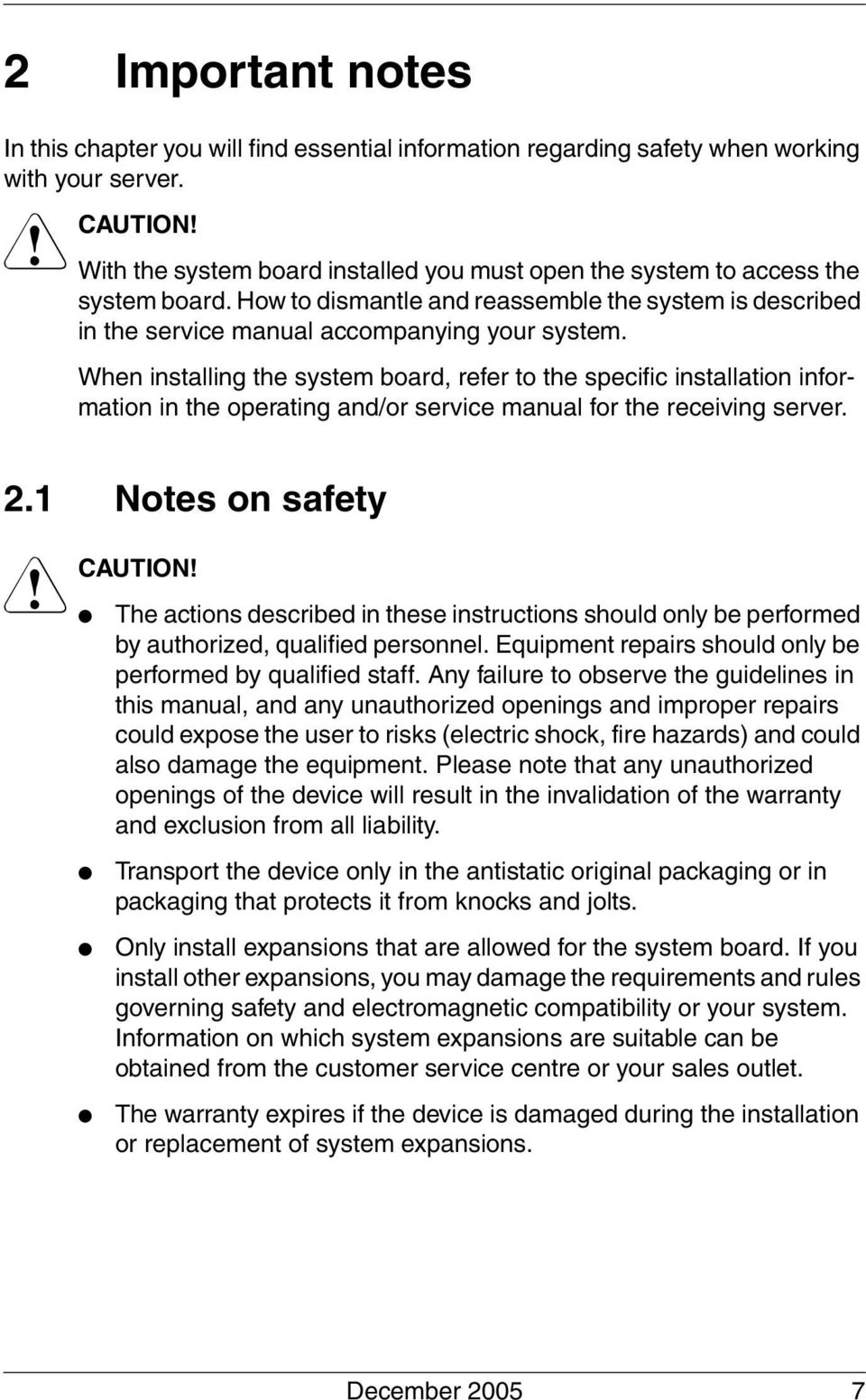 When installing the system board, refer to the specific installation information in the operating and/or service manual for the receiving server. 2.1 Notes on safety V CAUTION!