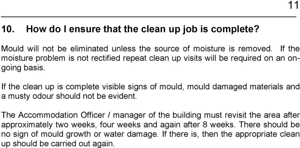 If the clean up is complete visible signs of mould, mould damaged materials and a musty odour should not be evident.