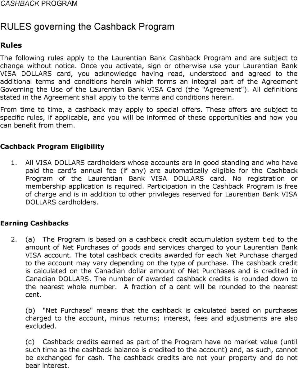 "integral part of the Agreement Governing the Use of the Laurentian Bank VISA Card (the ""Agreement""). All definitions stated in the Agreement shall apply to the terms and conditions herein."