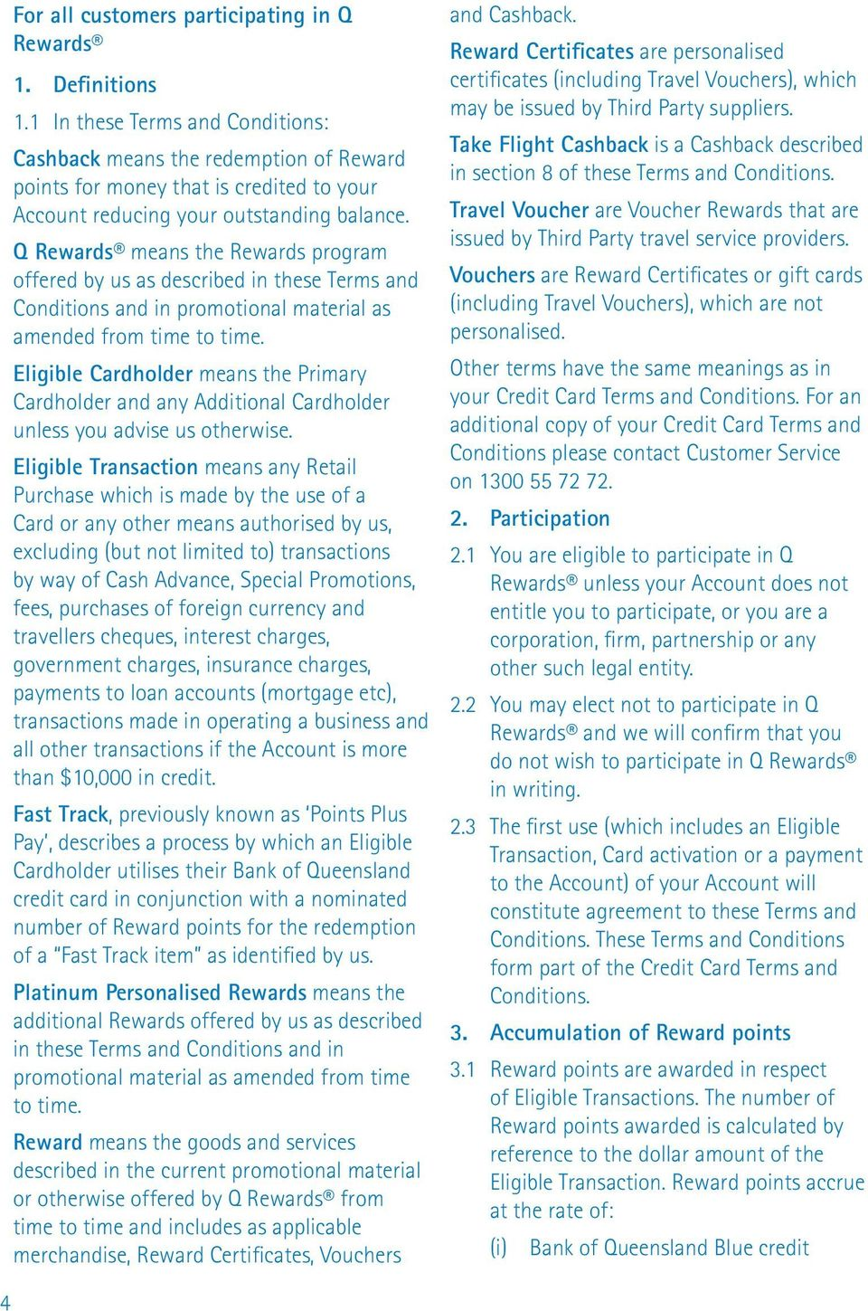 Q Rewards means the Rewards program offered by us as described in these Terms and Conditions and in promotional material as amended from time to time.