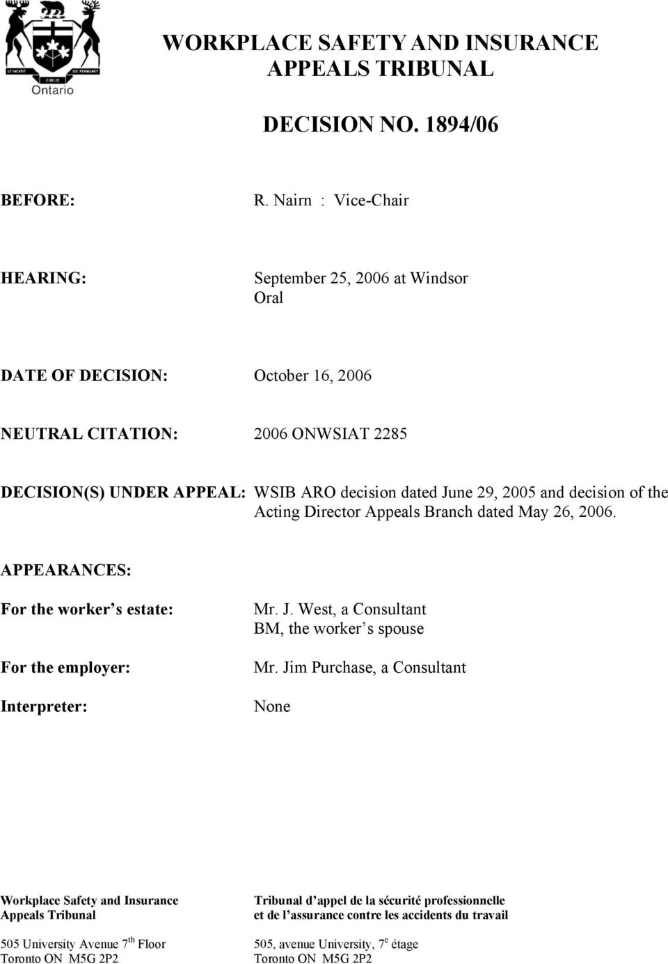 29, 2005 and decision of the Acting Director Appeals Branch dated May 26, 2006. APPEARANCES: For the worker s estate: For the employer: Interpreter: Mr. J.