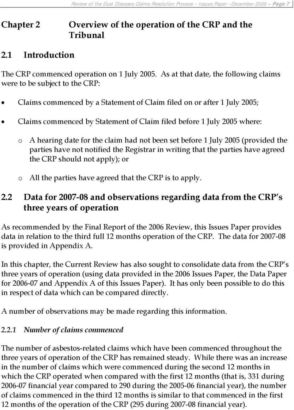 As at that date, the following claims were to be subject to the CRP: Claims commenced by a Statement of Claim filed on or after 1 July 2005; Claims commenced by Statement of Claim filed before 1 July
