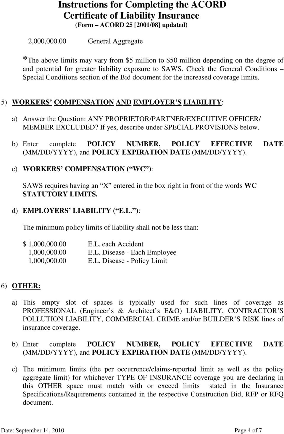 5) WORKERS COMPENSATION AND EMPLOYER S LIABILITY: a) Answer the Question: ANY PROPRIETOR/PARTNER/EXECUTIVE OFFICER/ MEMBER EXCLUDED? If yes, describe under SPECIAL PROVISIONS below.