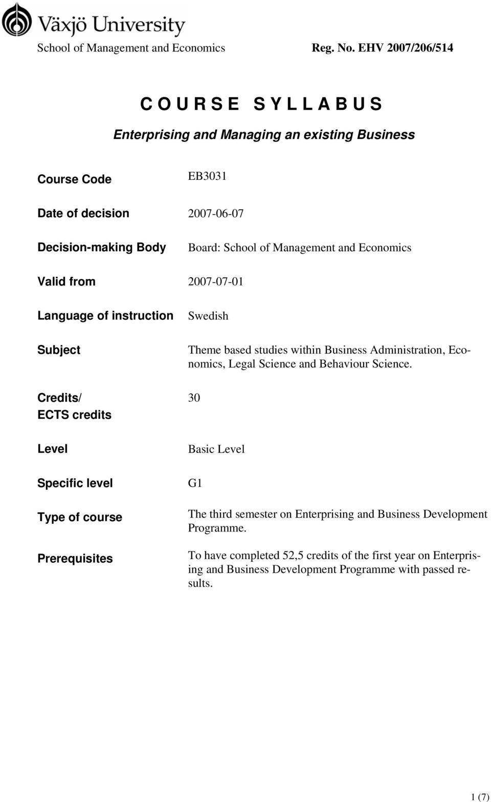 Management and Economics Valid from 7-07-01 Language of instruction Subject Credits/ ECTS credits Swedish Theme based studies within Business Administration, Economics,