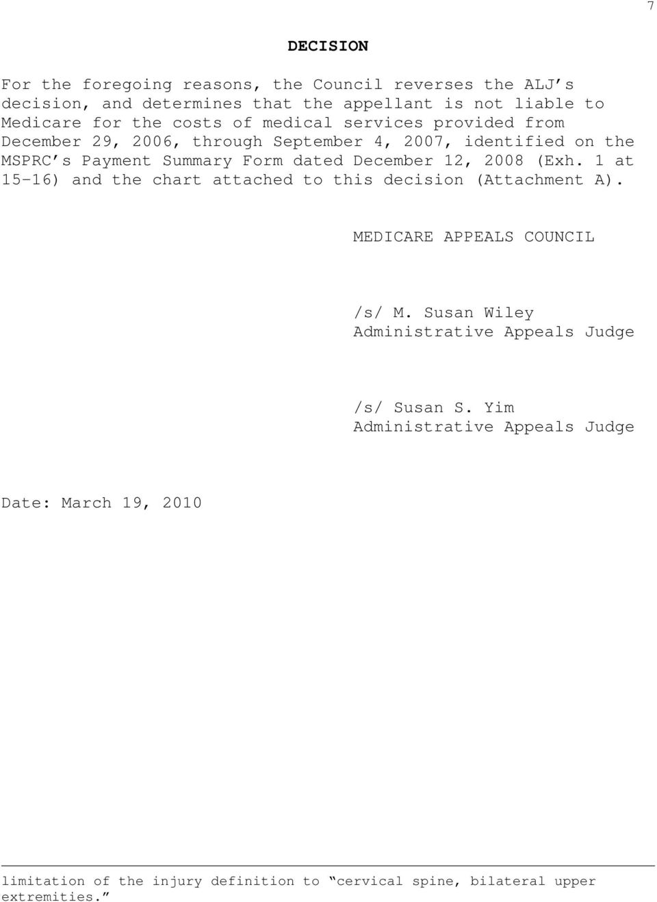 12, 2008 (Exh. 1 at 15-16) and the chart attached to this decision (Attachment A). MEDICARE APPEALS COUNCIL /s/ M.