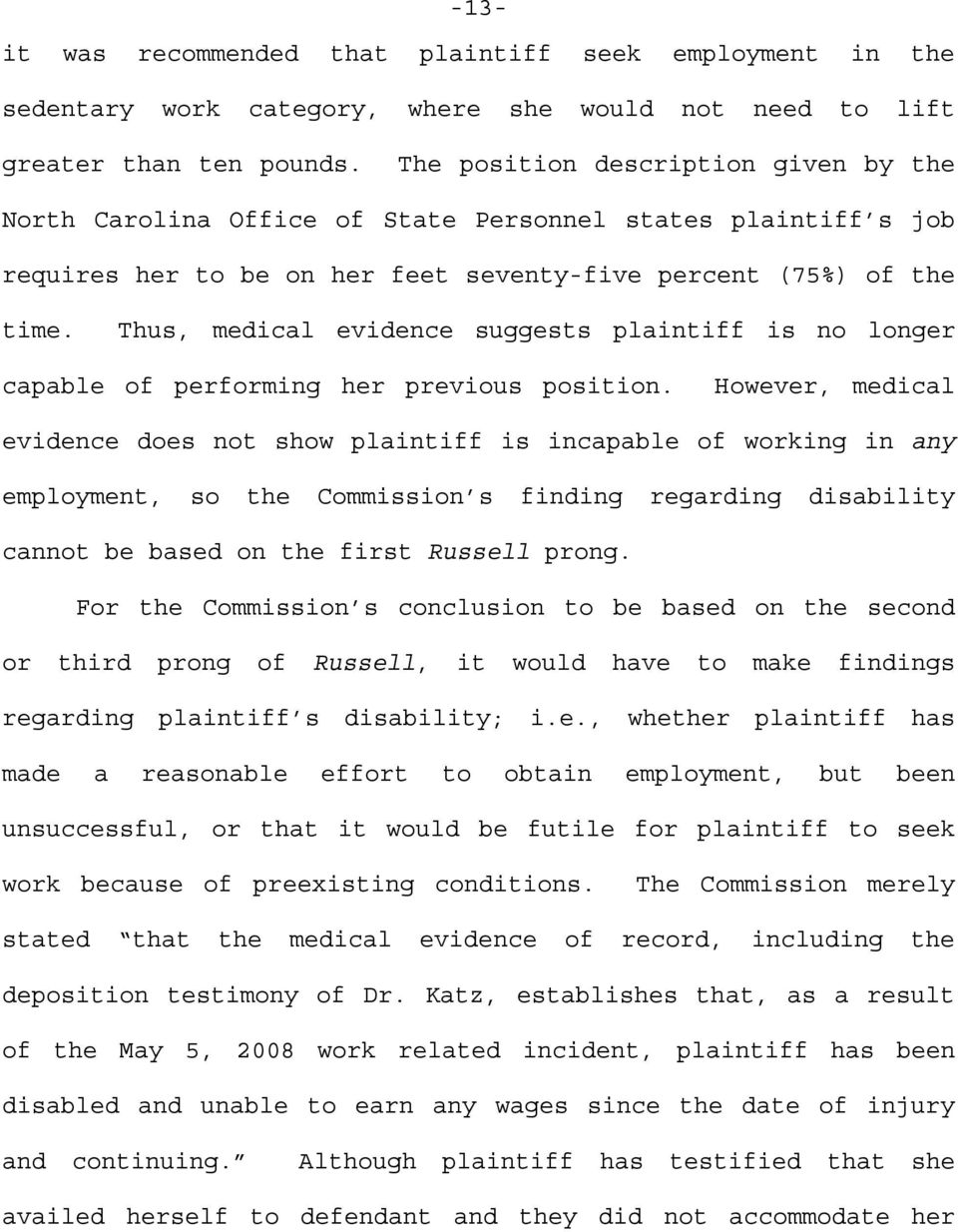 Thus, medical evidence suggests plaintiff is no longer capable of performing her previous position.