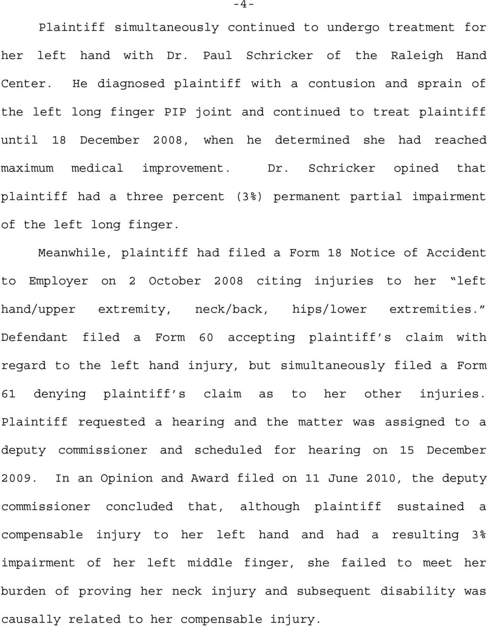 improvement. Dr. Schricker opined that plaintiff had a three percent (3%) permanent partial impairment of the left long finger.
